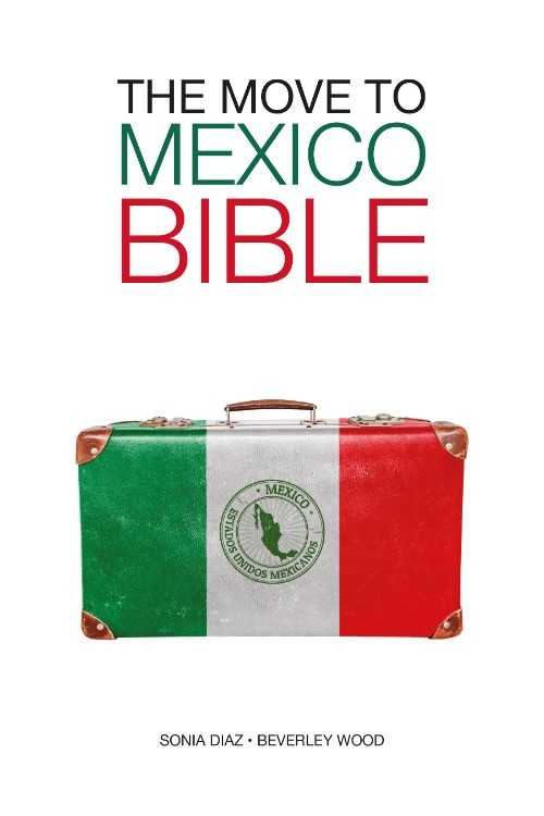 The Move to Mexico Bible - Relocate to Mexico with No Fear and No Regrets